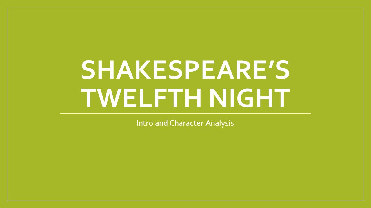 twelfth night analysis Shakespeare's commentary on love and romance is that most times it is transparent, that people have their own agendas for their feelings.