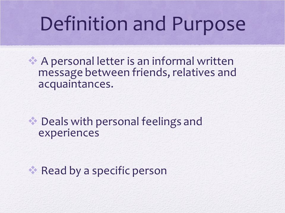 Yours Sincerely INFORMAL LETTERS What is an informal letter Why