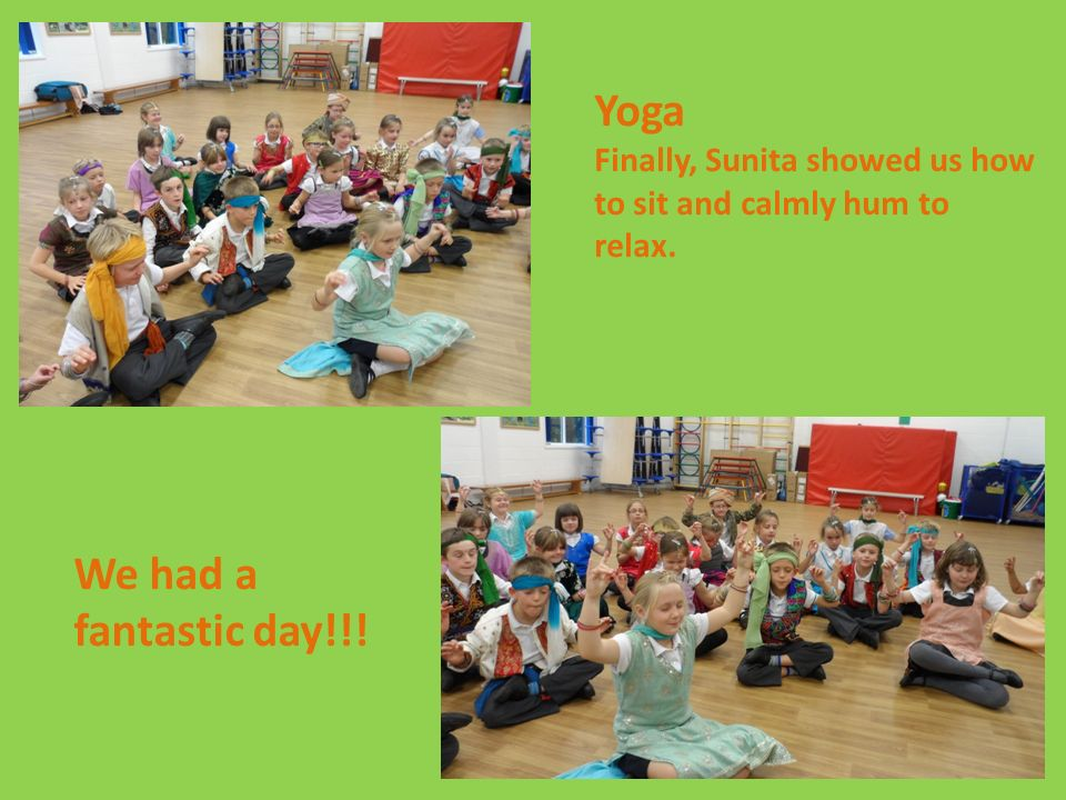 Yoga Finally, Sunita showed us how to sit and calmly hum to relax. We had a fantastic day!!!