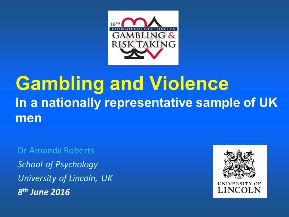 Gambling and Violence In a nationally representative sample of UK ...