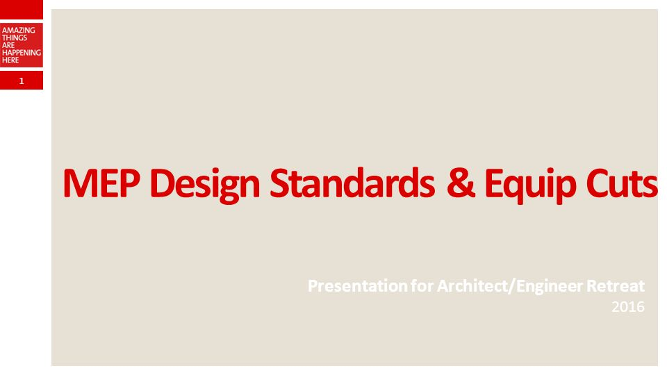 1 MEP Design Standards & Equip Cuts Presentation for Architect/Engineer Retreat 2016