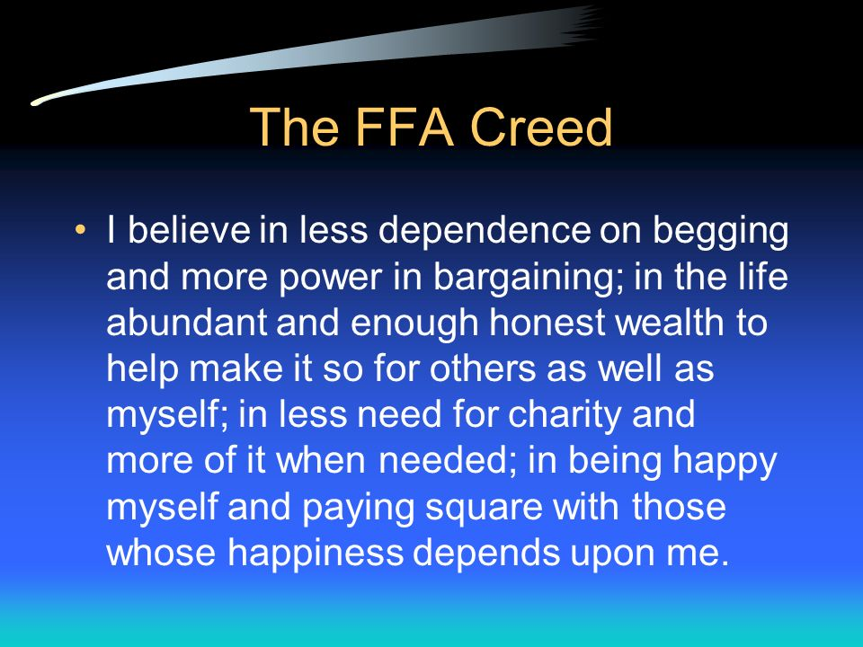 The FFA Creed I believe in leadership from ourselves and respect from others.