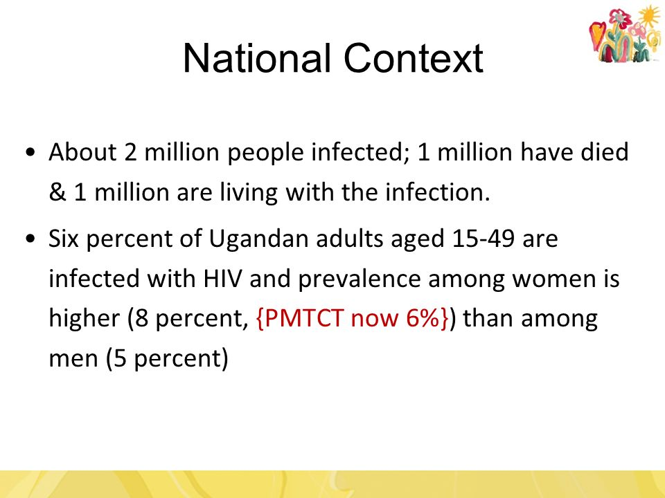 National Context About 2 million people infected; 1 million have died & 1 million are living with the infection.