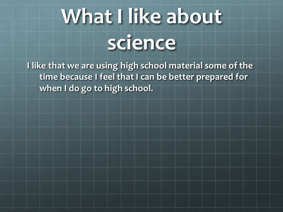 What do you like about science?