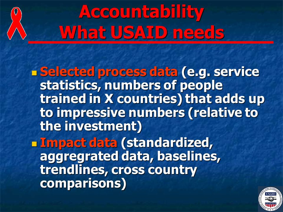 Accountability What USAID needs Selected process data (e.g.
