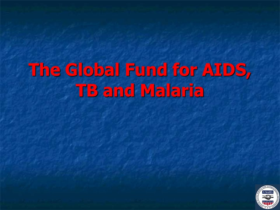 The Global Fund for AIDS, TB and Malaria