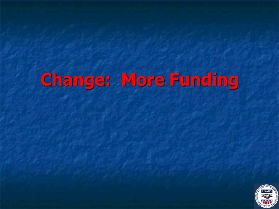 Change: More Funding
