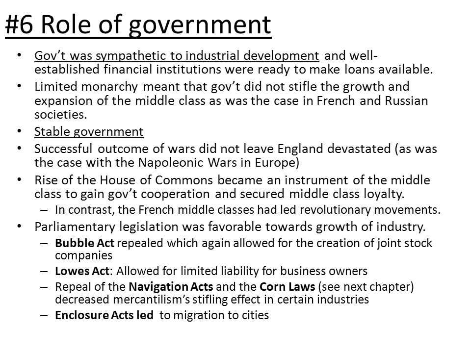 #6 Role of government Gov't was sympathetic to industrial development and well- established financial institutions were ready to make loans available.