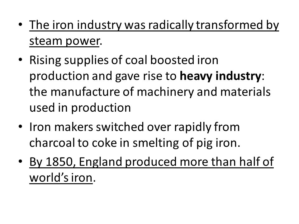 The iron industry was radically transformed by steam power.