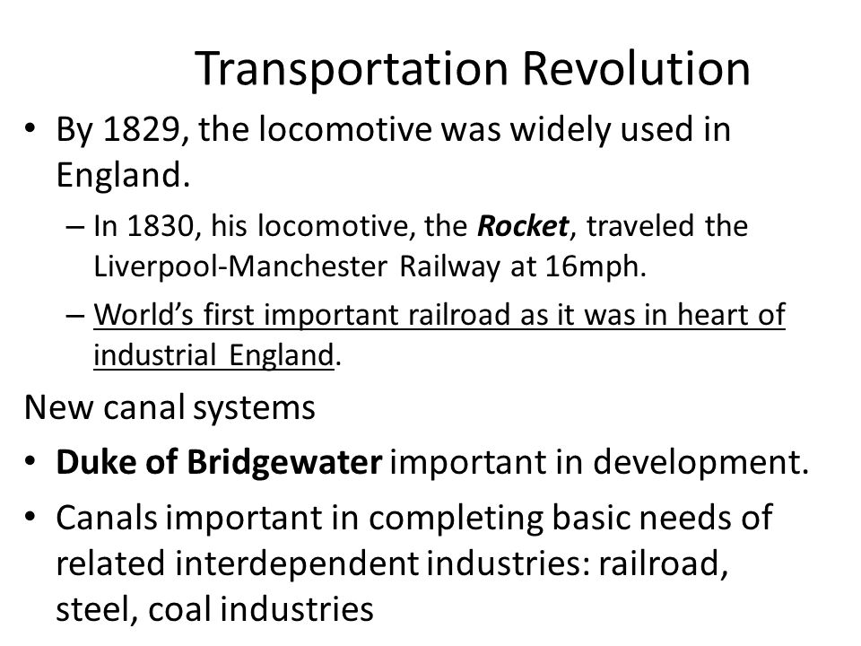 Transportation Revolution By 1829, the locomotive was widely used in England.