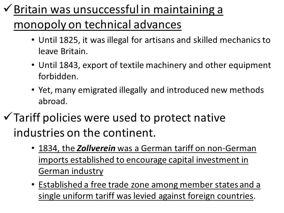 Britain was unsuccessful in maintaining a monopoly on technical advances Until 1825, it was illegal for artisans and skilled mechanics to leave Britain.