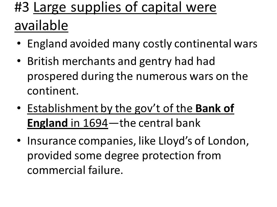 #3 Large supplies of capital were available England avoided many costly continental wars British merchants and gentry had had prospered during the numerous wars on the continent.