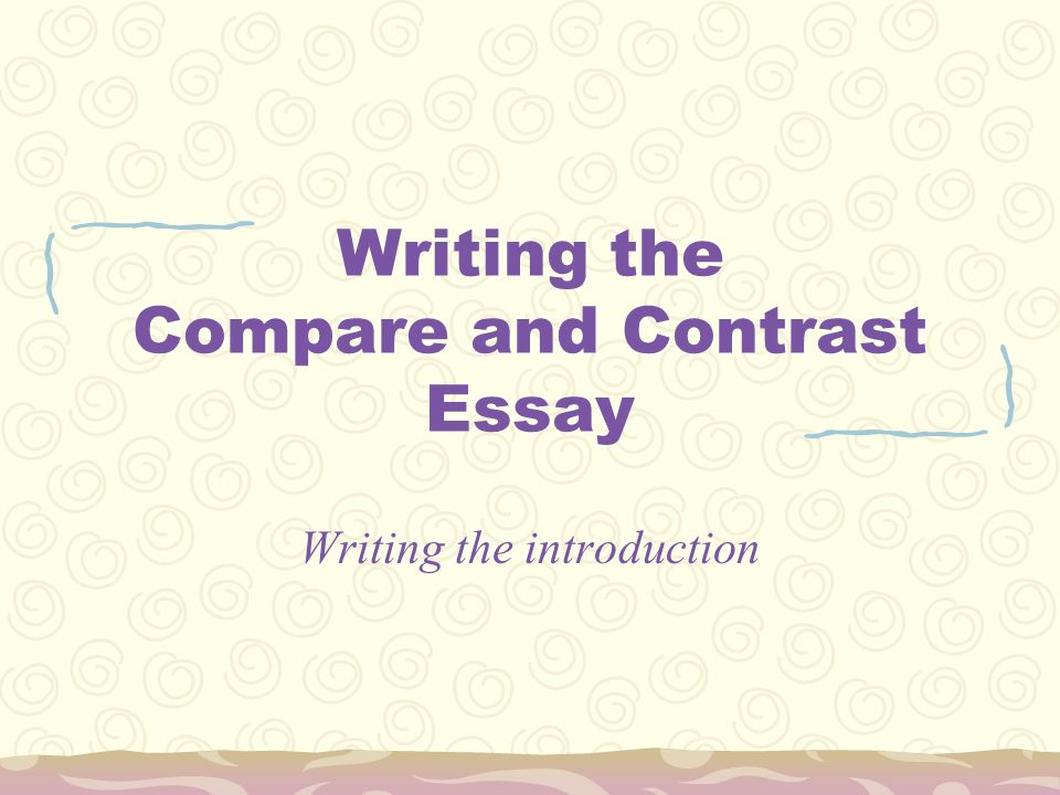 Intro ideas for a compare and contrast essay? its about me and my sister?