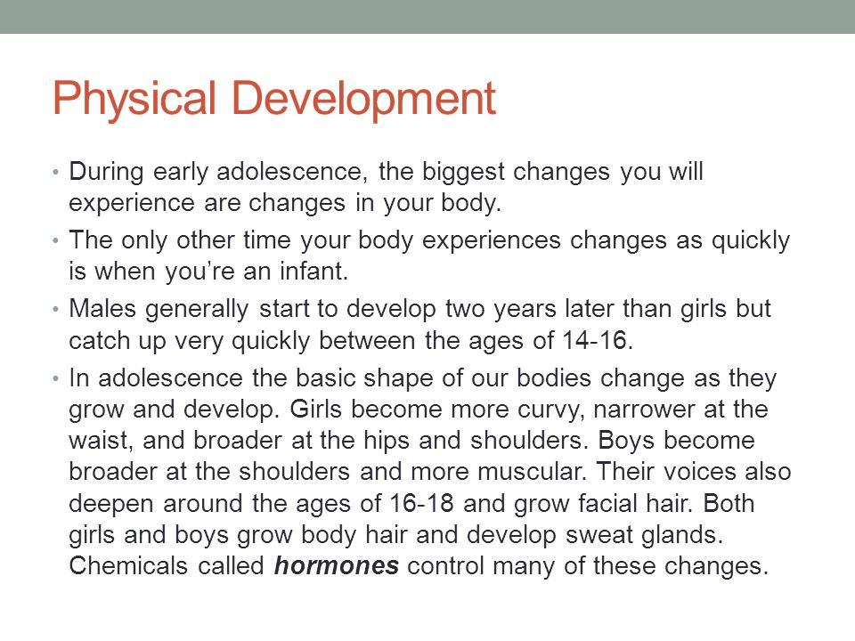 Physical Development During early adolescence, the biggest changes you will experience are changes in your body.