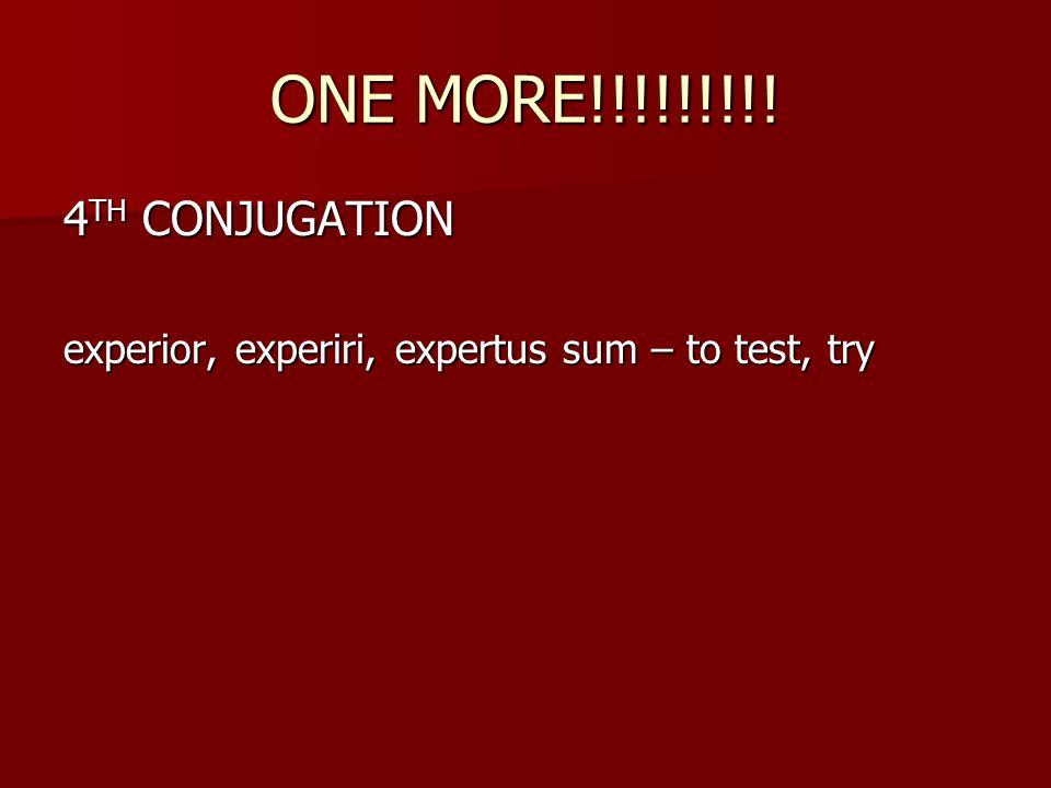 4 TH CONJUGATION Experior, Experiri, Expertus Sum U2013 To Test, Try