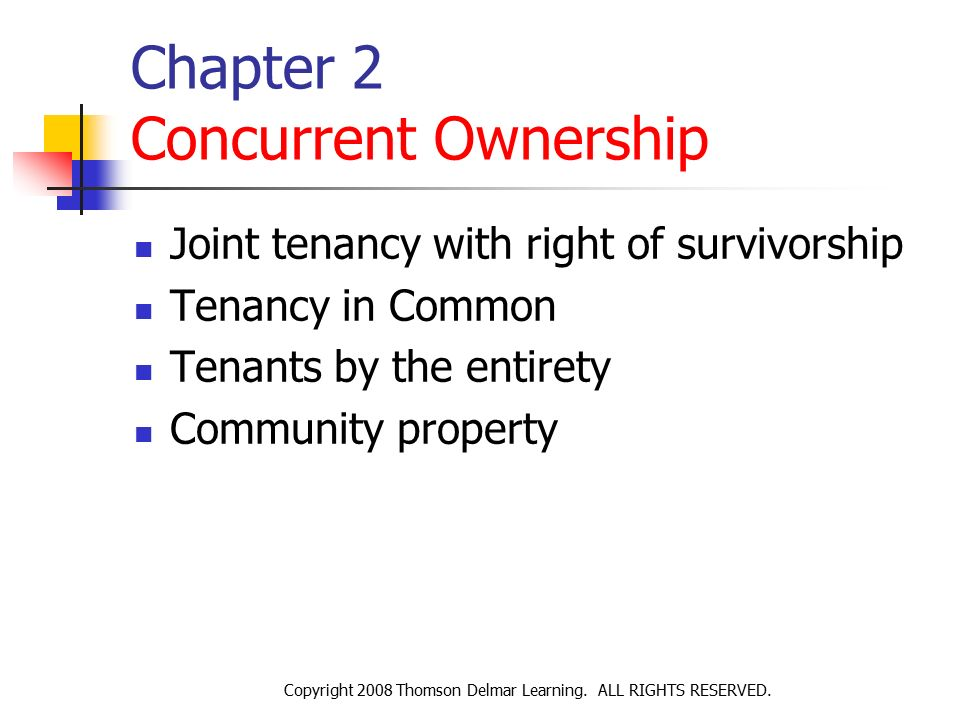 concurrent ownership Subtopics: forms of real estate ownership concurrent estates tenancy in common joint tenancy tenancy by the entirety community property trusts and land trusts real estate ownership by business entities.