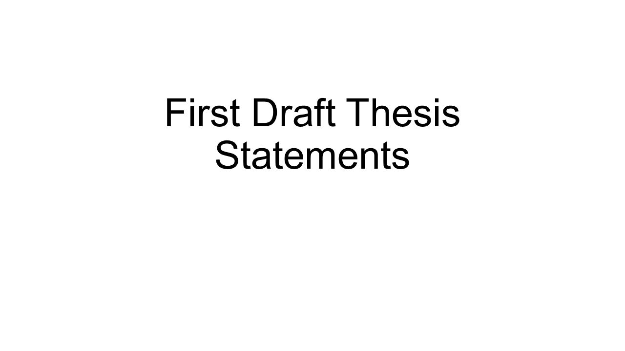 first draft thesis statements ▫some of the themes from trifles  1 first draft thesis statements