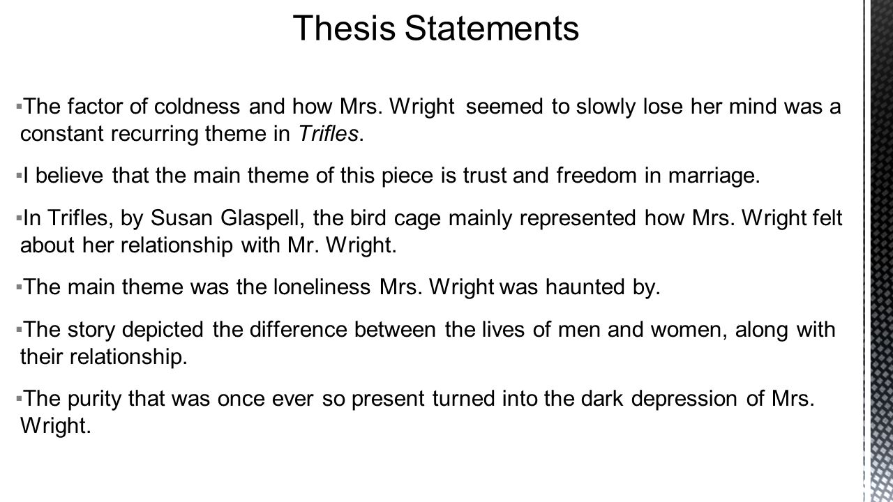 first draft thesis statements ▫some of the themes from trifles  5