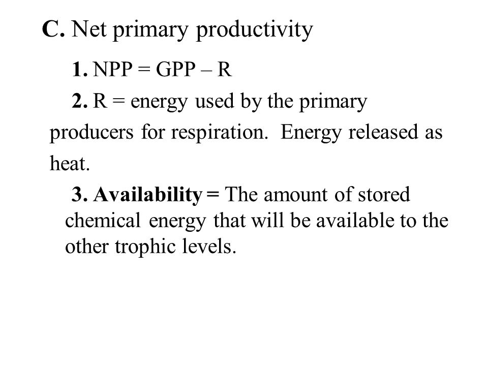 C. Net primary productivity 1. NPP = GPP – R 2.