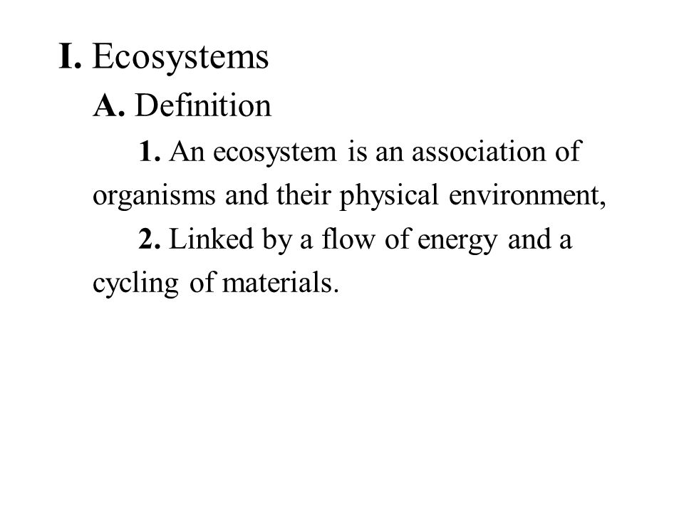 I. Ecosystems A. Definition 1.
