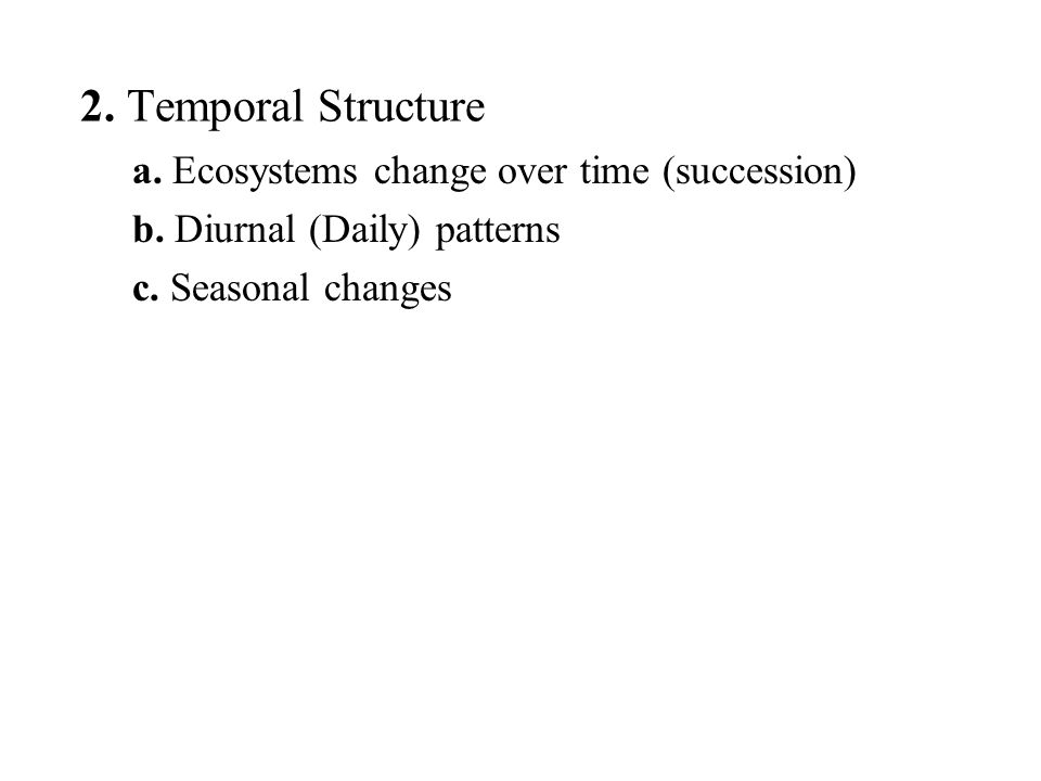 2. Temporal Structure a. Ecosystems change over time (succession) b.