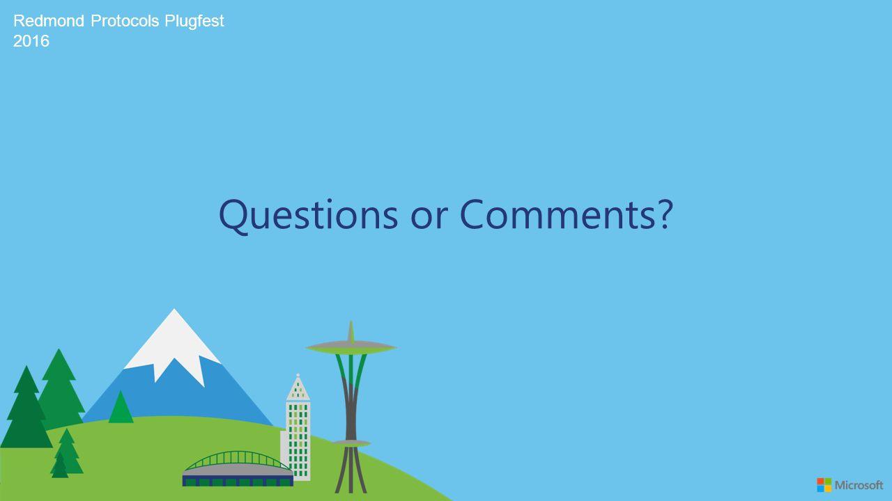 Redmond Protocols Plugfest 2016 Questions or Comments