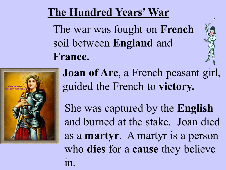 The Hundred Years' War The war was fought on French soil between England and France.