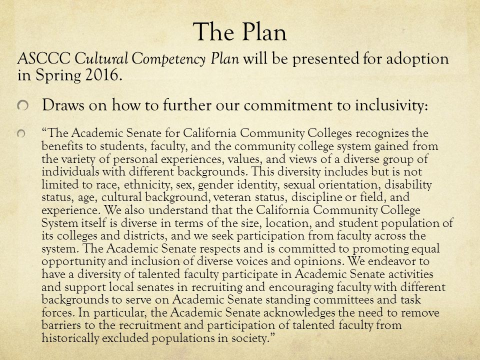 The Plan ASCCC Cultural Competency Plan will be presented for adoption in Spring 2016.