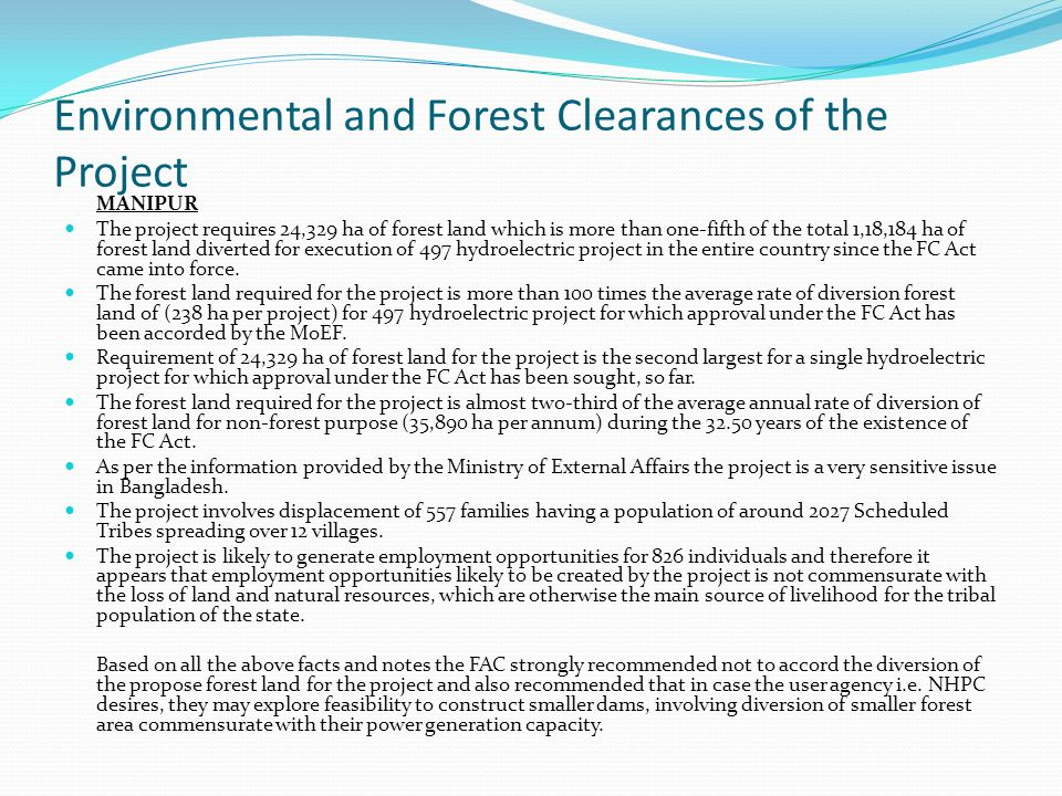 Environmental and Forest Clearances of the Project MANIPUR The project requires 24,329 ha of forest land which is more than one-fifth of the total 1,18,184 ha of forest land diverted for execution of 497 hydroelectric project in the entire country since the FC Act came into force.
