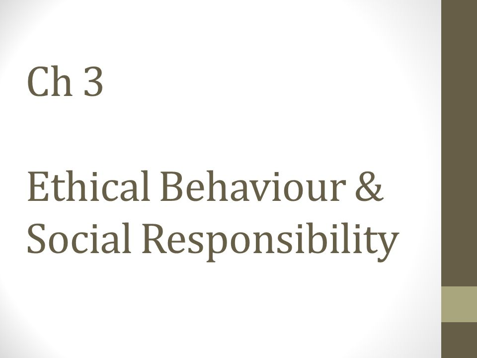 Ch 3 Ethical Behaviour & Social Responsibility