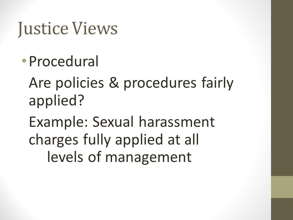 Justice Views Procedural Are policies & procedures fairly applied.