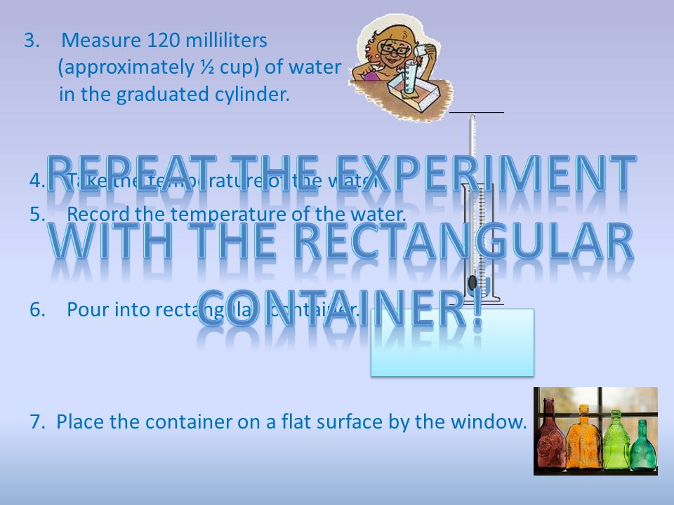 3. Measure 120 milliliters (approximately ½ cup) of water in the graduated cylinder.