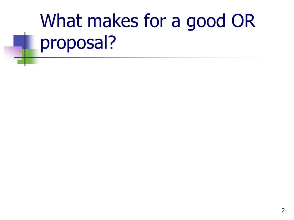 1 Writing Good Proposals 2 What Makes For A Good Or Proposal Ppt