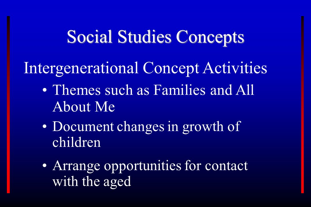 Social Studies Concepts Intergenerational Concept Activities Themes such as Families and All About Me Document changes in growth of children Arrange o