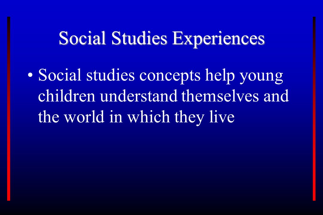 Social studies concepts help young children understand themselves and the world in which they live