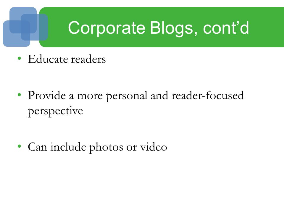 Corporate Blogs, cont'd Educate readers Provide a more personal and reader-focused perspective Can include photos or video