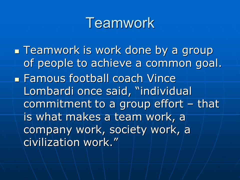 Teamwork Teamwork is work done by a group of people to achieve a common goal. Teamwork is work done by a group of people to achieve a common goal. Fam