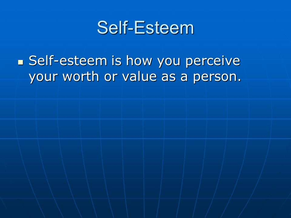 Self-Esteem Self-esteem is how you perceive your worth or value as a person. Self-esteem is how you perceive your worth or value as a person.