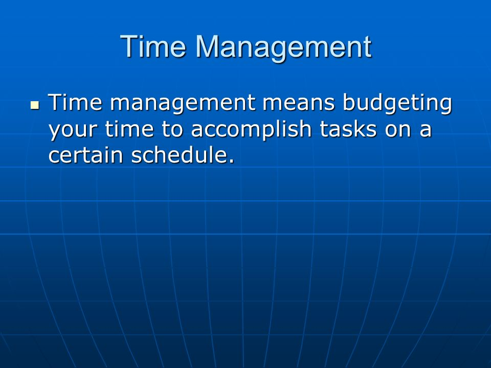 Time Management Time management means budgeting your time to accomplish tasks on a certain schedule. Time management means budgeting your time to acco