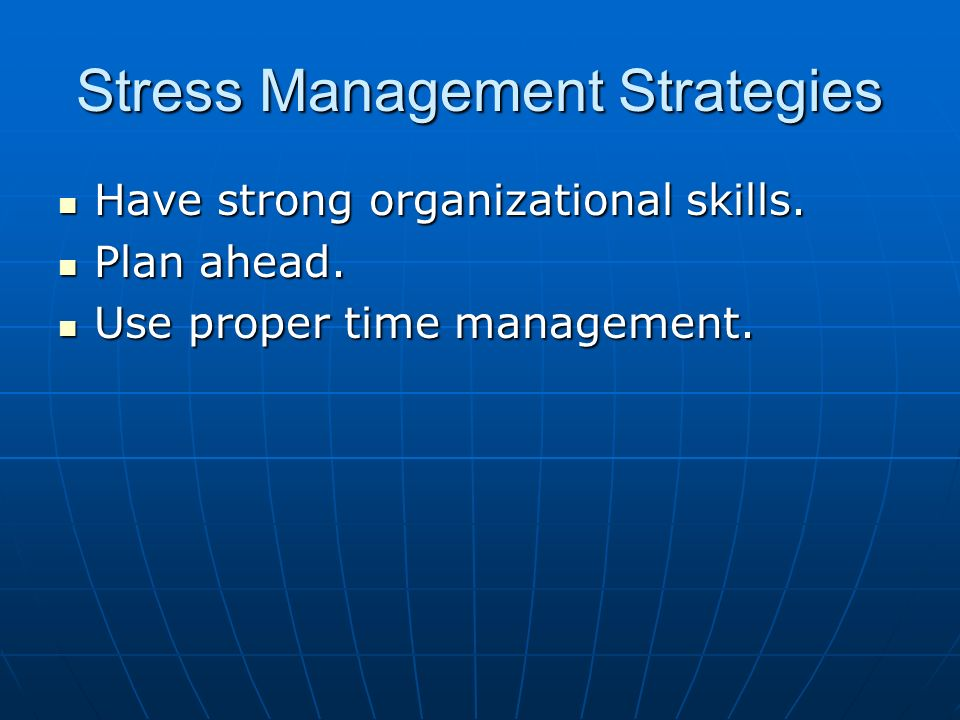 Stress Management Strategies Have strong organizational skills.