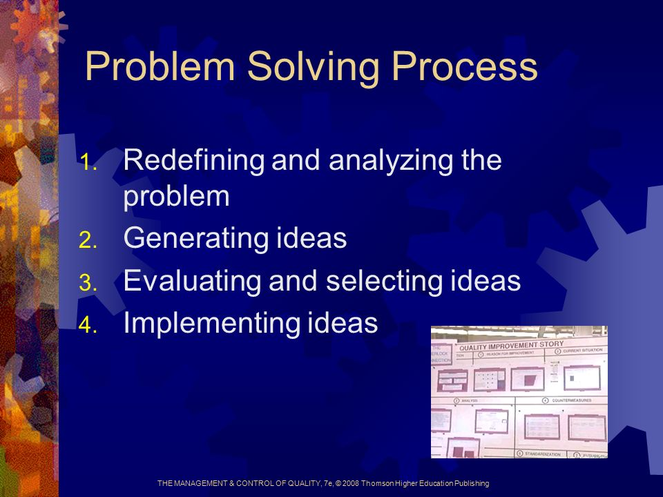 THE MANAGEMENT & CONTROL OF QUALITY, 7e, © 2008 Thomson Higher Education Publishing Problem Solving Process 1.