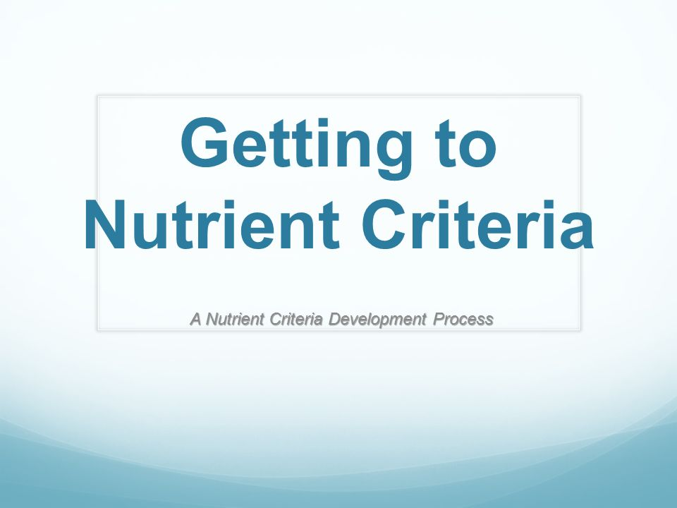 Getting to Nutrient Criteria A Nutrient Criteria Development Process