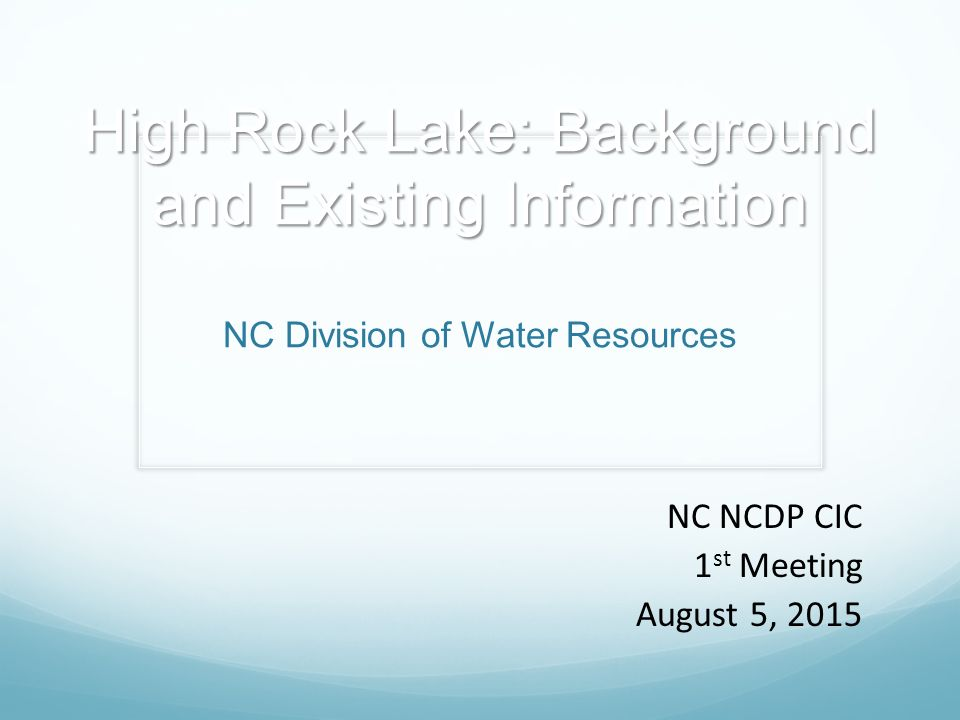 High Rock Lake: Background and Existing Information High Rock Lake: Background and Existing Information NC Division of Water Resources NC NCDP CIC 1 st Meeting August 5, 2015