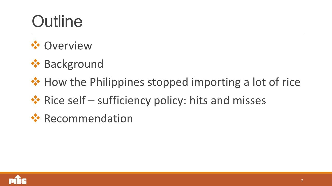 Outline  Overview  Background  How the Philippines stopped importing a lot of rice  Rice self – sufficiency policy: hits and misses  Recommendation 2