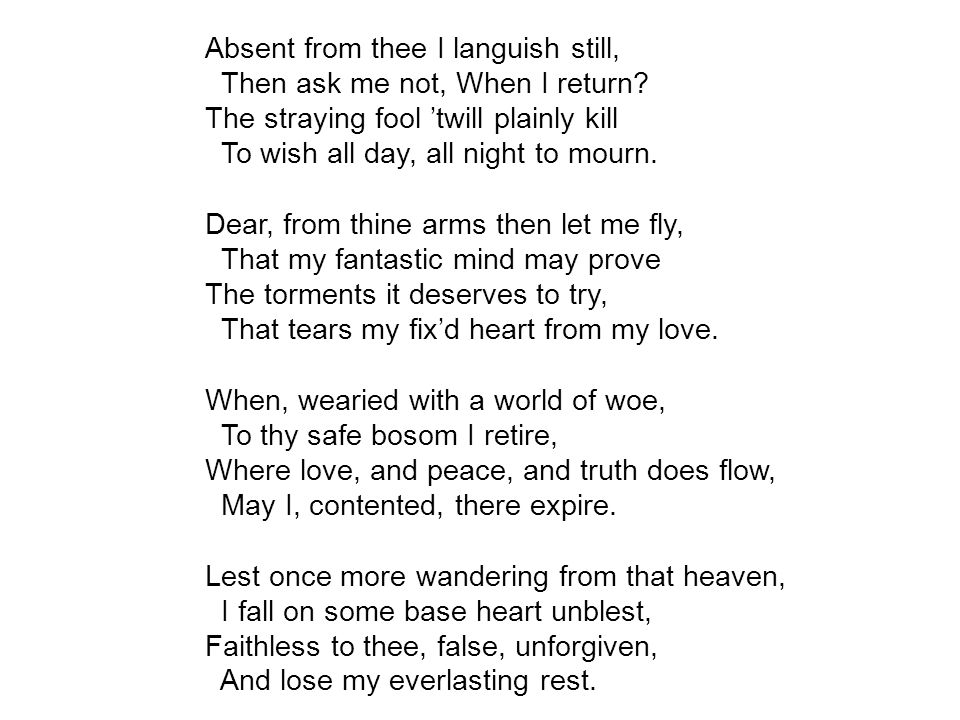 Absent from thee I languish still, Then ask me not, When I return.