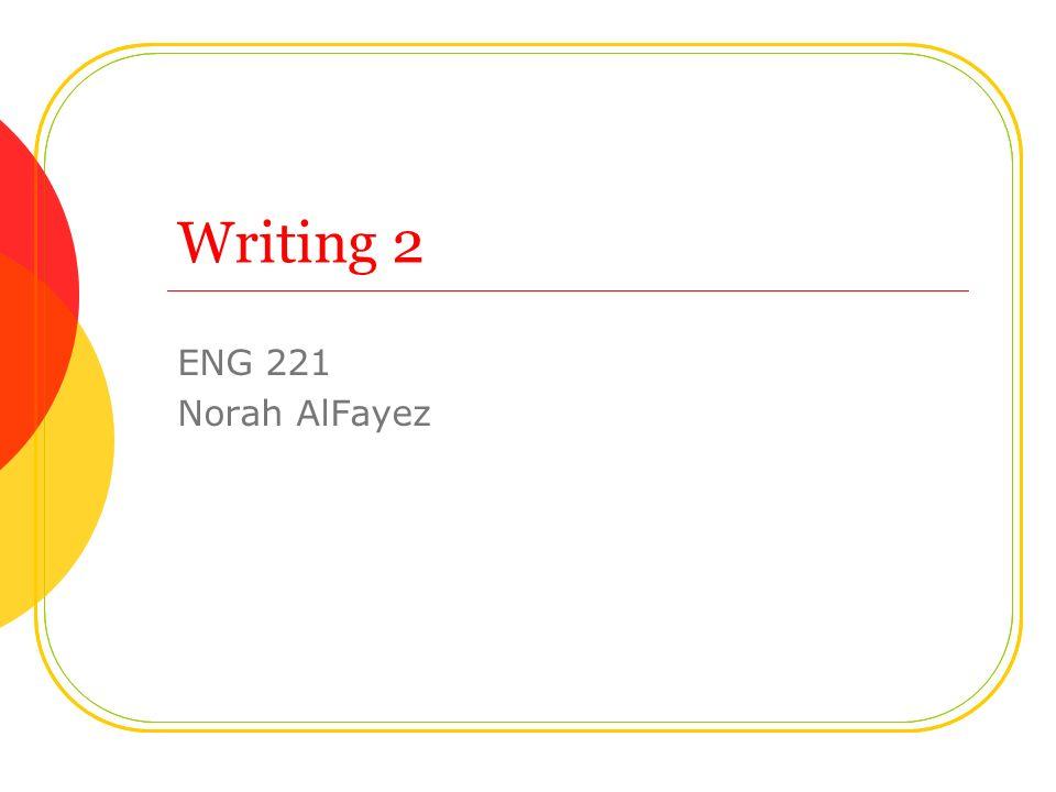 Writing 2 ENG 221 Norah AlFayez