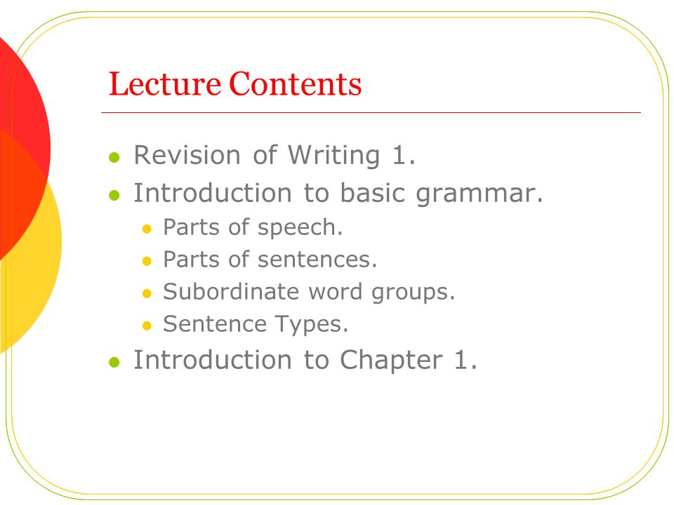 Lecture Contents Revision of Writing 1. Introduction to basic grammar.