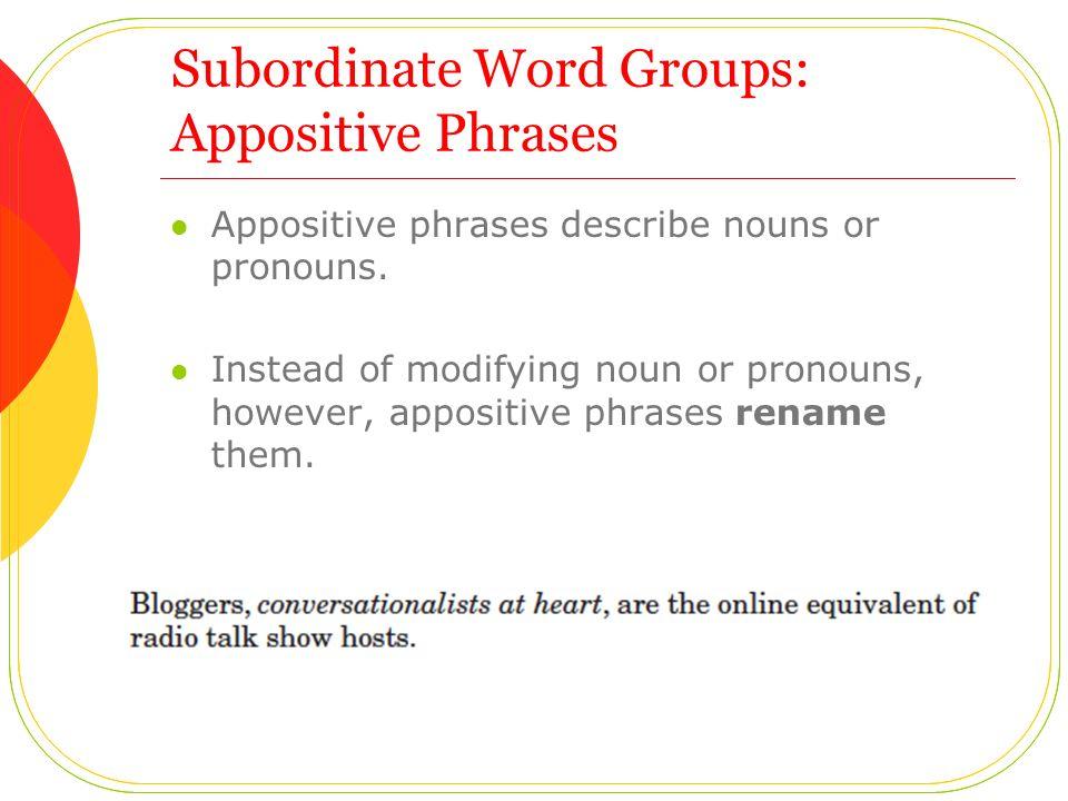 Subordinate Word Groups: Appositive Phrases Appositive phrases describe nouns or pronouns.