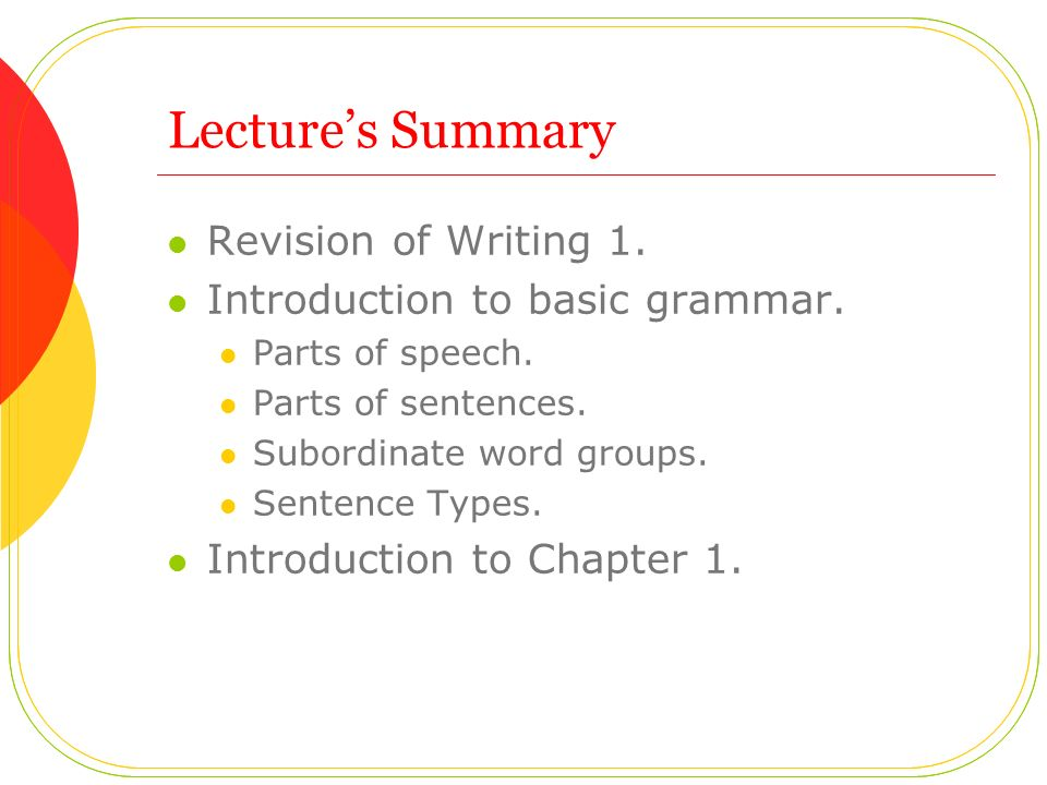 Lecture's Summary Revision of Writing 1. Introduction to basic grammar.