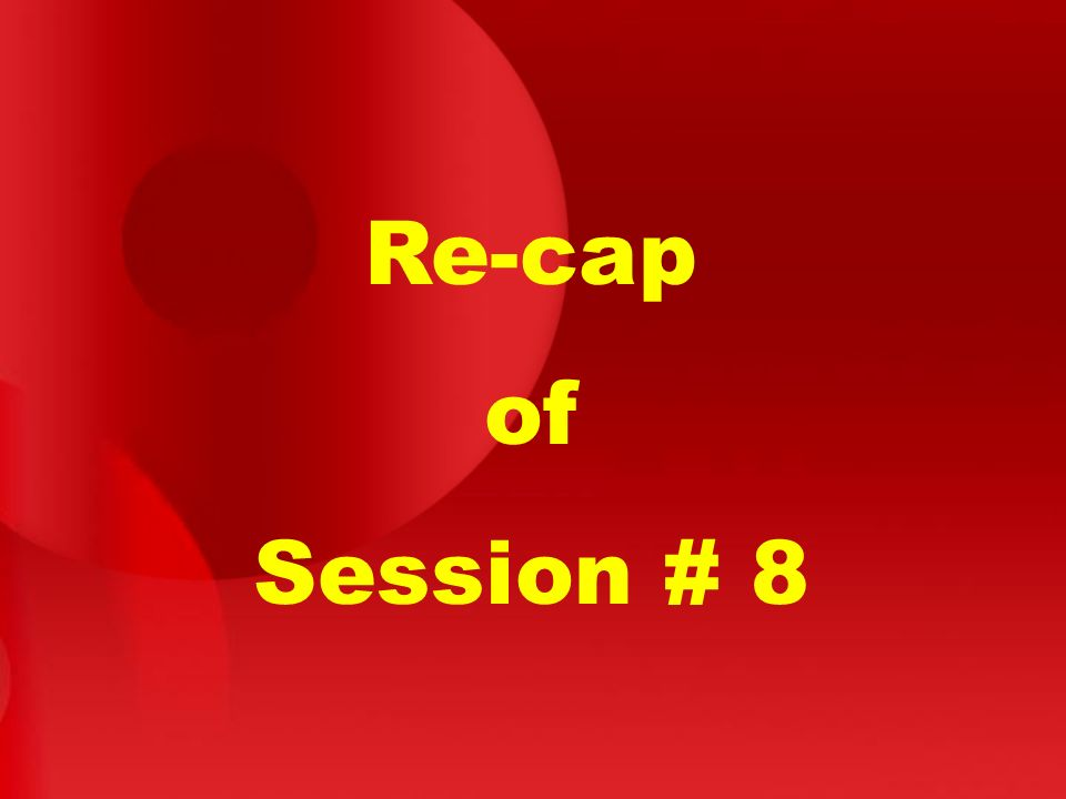 Re-cap of Session # 8